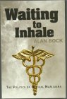 "CLICK HERE TO Purchase ""Waiting to Inhale : The Politics of Medical Marijuana ""by Alan W. Bock"
